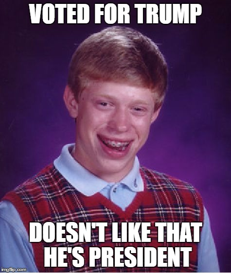 Bad Luck Brian Meme | VOTED FOR TRUMP DOESN'T LIKE THAT HE'S PRESIDENT | image tagged in memes,bad luck brian | made w/ Imgflip meme maker