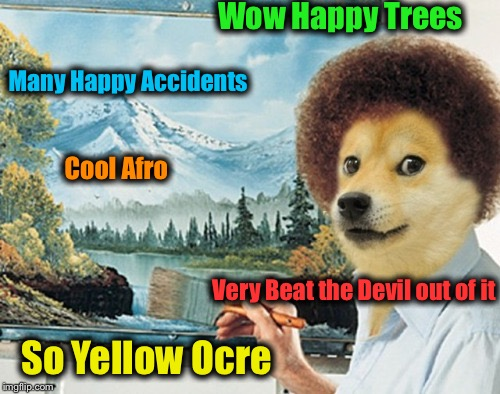 Doge Ross | Wow Happy Trees So Yellow Ocre Very Beat the Devil out of it Many Happy Accidents Cool Afro | image tagged in bob ross,memes,evilmandoevil,funny,doge | made w/ Imgflip meme maker
