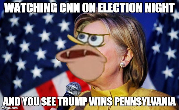 WATCHING CNN ON ELECTION NIGHT AND YOU SEE TRUMP WINS PENNSYLVANIA | image tagged in elections2016,pennsylvania | made w/ Imgflip meme maker
