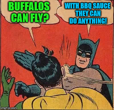 BBQ Wings, Helping Buffaloes Fly Since 1969 | BUFFALOS CAN FLY? WITH BBQ SAUCE THEY CAN DO ANYTHING! | image tagged in memes,batman slapping robin,buffalo wings,which origin story is right,it came from the comments | made w/ Imgflip meme maker