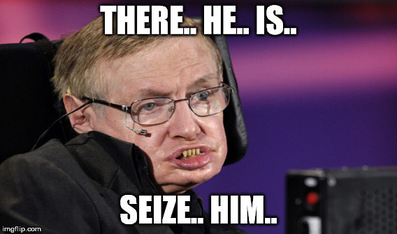 THERE.. HE.. IS.. SEIZE.. HIM.. | made w/ Imgflip meme maker