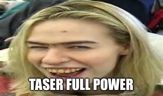 TASER FULL POWER | made w/ Imgflip meme maker