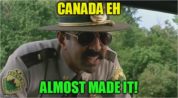 CANADA EH ALMOST MADE IT! | made w/ Imgflip meme maker