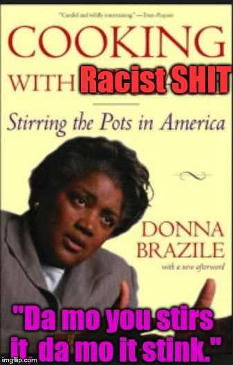 "Racist SHIT; ""Da mo you stirs it, da mo it stink."" 
