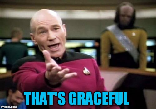 Picard Wtf Meme | THAT'S GRACEFUL | image tagged in memes,picard wtf | made w/ Imgflip meme maker