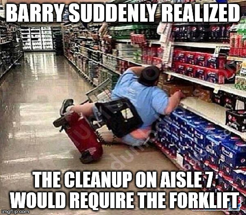 BARRY SUDDENLY REALIZED THE CLEANUP ON AISLE 7 WOULD REQUIRE THE FORKLIFT | made w/ Imgflip meme maker