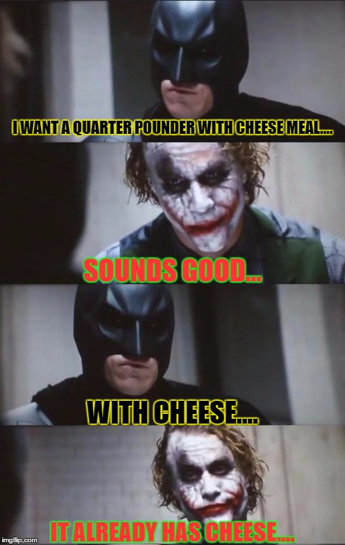 Batman and Joker | I WANT A QUARTER POUNDER WITH CHEESE MEAL.... IT ALREADY HAS CHEESE.... SOUNDS GOOD... WITH CHEESE.... | image tagged in batman and joker | made w/ Imgflip meme maker