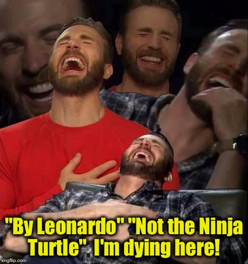 "Laughing  | ""By Leonardo"" ""Not the Ninja Turtle""  I'm dying here! 