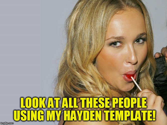 LOOK AT ALL THESE PEOPLE USING MY HAYDEN TEMPLATE! | made w/ Imgflip meme maker
