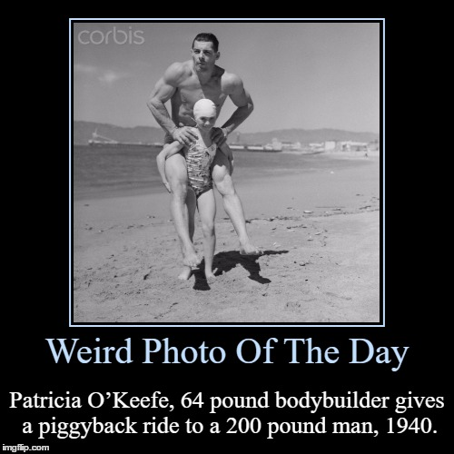 O_O | Weird Photo Of The Day | Patricia O'Keefe, 64 pound bodybuilder gives a piggyback ride to a 200 pound man, 1940. | image tagged in funny,demotivationals,weird,photo of the day,bodybuilder,piggyback | made w/ Imgflip demotivational maker