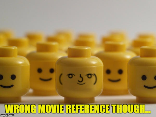 WRONG MOVIE REFERENCE THOUGH... | made w/ Imgflip meme maker