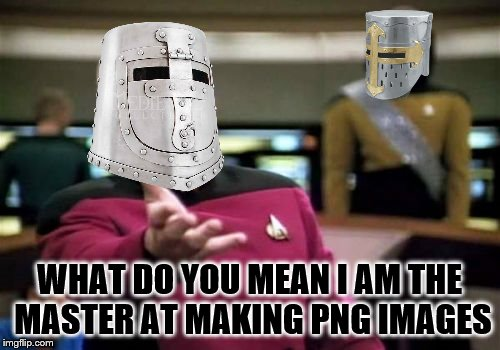 Picard Wtf Meme | WHAT DO YOU MEAN I AM THE MASTER AT MAKING PNG IMAGES | image tagged in memes,picard wtf | made w/ Imgflip meme maker