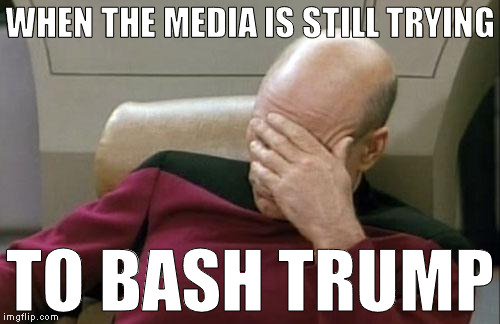 The media is racist towards whites | WHEN THE MEDIA IS STILL TRYING TO BASH TRUMP | image tagged in memes,captain picard facepalm,donald trump approves,hillary clinton for prison hospital 2016,biased media,media trolls | made w/ Imgflip meme maker