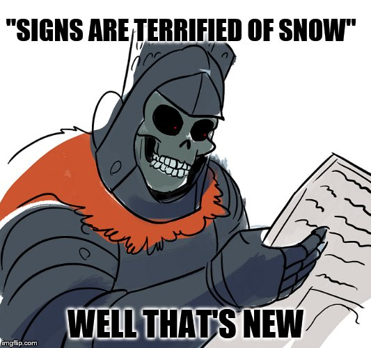 """SIGNS ARE TERRIFIED OF SNOW"" WELL THAT'S NEW 