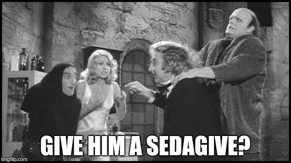 GIVE HIM A SEDAGIVE? | made w/ Imgflip meme maker