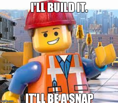 I'LL BUILD IT. IT'LL BE A SNAP | made w/ Imgflip meme maker