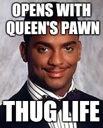 1. D4 | OPENS WITH QUEEN'S PAWN THUG LIFE | image tagged in thug life,memes,chess,queen,spawn | made w/ Imgflip meme maker
