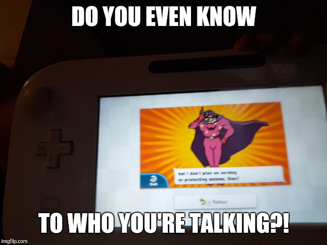 DO YOU EVEN KNOW; TO WHO YOU'RE TALKING?! | image tagged in memes,video games,wario | made w/ Imgflip meme maker