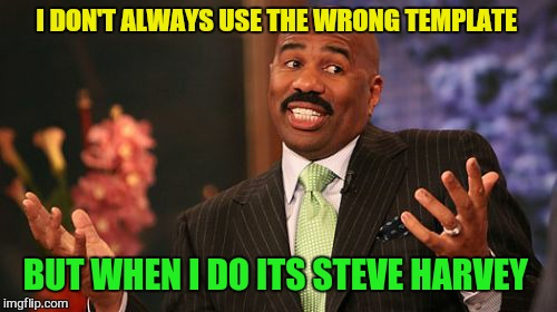 Save Steve Harvey  | I DON'T ALWAYS USE THE WRONG TEMPLATE BUT WHEN I DO ITS STEVE HARVEY | image tagged in memes,steve harvey,funny memes,the most interesting dog in the world,fun,save steve harvey | made w/ Imgflip meme maker