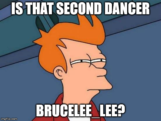 Futurama Fry Meme | IS THAT SECOND DANCER BRUCELEE_LEE? | image tagged in memes,futurama fry | made w/ Imgflip meme maker