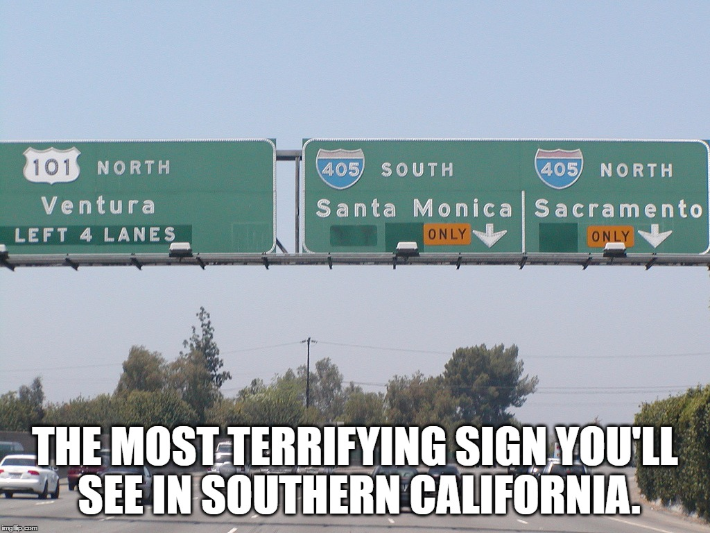 THE MOST TERRIFYING SIGN YOU'LL SEE IN SOUTHERN CALIFORNIA. | made w/ Imgflip meme maker