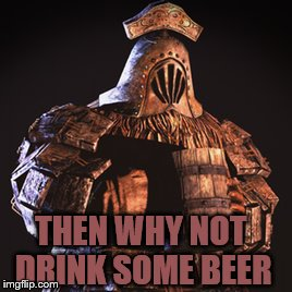 THEN WHY NOT DRINK SOME BEER | made w/ Imgflip meme maker