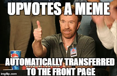 Chuck Norris Approves Meme | UPVOTES A MEME AUTOMATICALLY TRANSFERRED TO THE FRONT PAGE | image tagged in memes,chuck norris approves,chuck norris | made w/ Imgflip meme maker