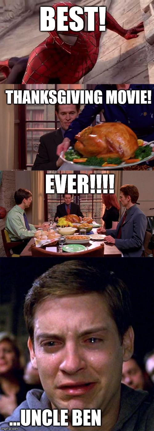 Happy Thanksgiving! | BEST! THANKSGIVING MOVIE! EVER!!!! ...UNCLE BEN | image tagged in spiderman thanksgiving,thanksgiving,uncle ben,peter parker cry,funny memes,funny | made w/ Imgflip meme maker