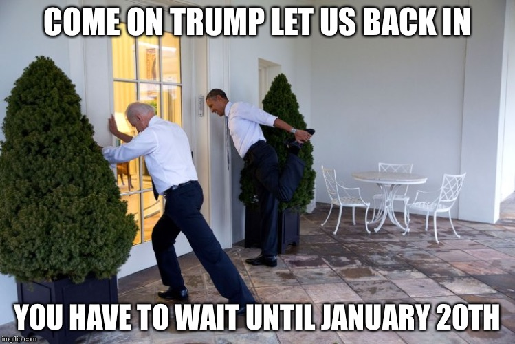 Establishing residence | COME ON TRUMP LET US BACK IN YOU HAVE TO WAIT UNTIL JANUARY 20TH | image tagged in obama biden,donald trump,memes | made w/ Imgflip meme maker