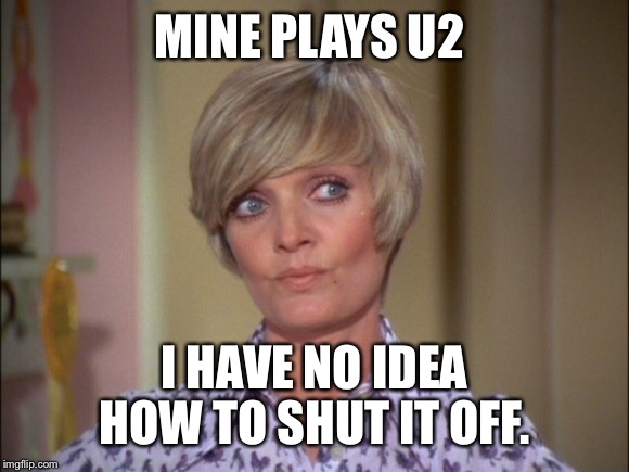 MINE PLAYS U2 I HAVE NO IDEA HOW TO SHUT IT OFF. | made w/ Imgflip meme maker