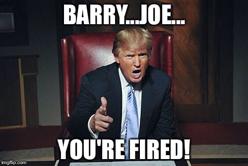 BARRY...JOE... YOU'RE FIRED! | made w/ Imgflip meme maker