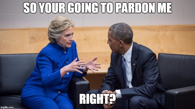 SO YOUR GOING TO PARDON ME; RIGHT? | image tagged in hillary obama pardon | made w/ Imgflip meme maker