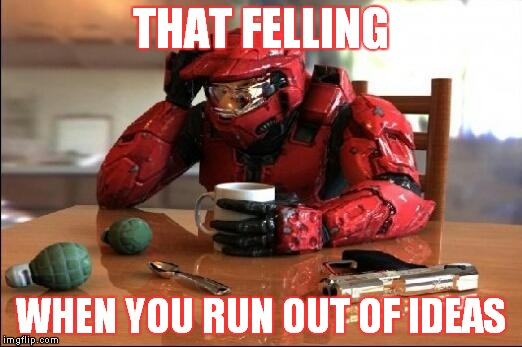 yep... once again the ideas are now out of ammo...E'yep | THAT FELLING WHEN YOU RUN OUT OF IDEAS | image tagged in halo,no ideas,i'm out,help meh | made w/ Imgflip meme maker