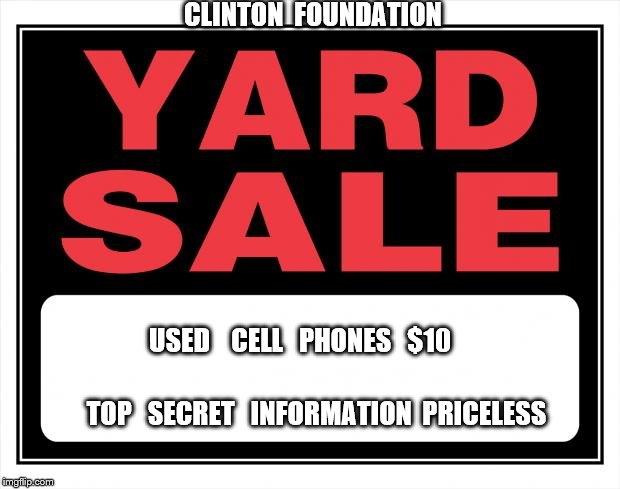 yard sale | CLINTON  FOUNDATION USED    CELL   PHONES   $10 TOP   SECRET   INFORMATION  PRICELESS | image tagged in yard sale | made w/ Imgflip meme maker