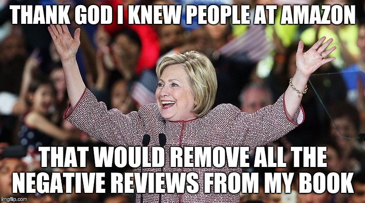 THANK GOD I KNEW PEOPLE AT AMAZON THAT WOULD REMOVE ALL THE NEGATIVE REVIEWS FROM MY BOOK | made w/ Imgflip meme maker