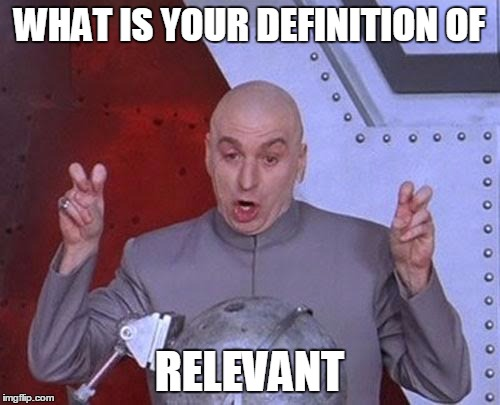 Dr Evil Laser Meme | WHAT IS YOUR DEFINITION OF RELEVANT | image tagged in memes,dr evil laser | made w/ Imgflip meme maker