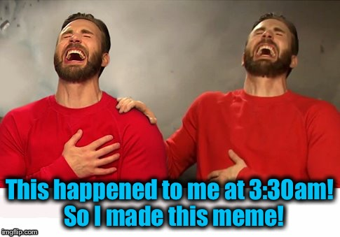 This happened to me at 3:30am!  So I made this meme! | made w/ Imgflip meme maker