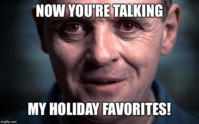 NOW YOU'RE TALKING MY HOLIDAY FAVORITES! | made w/ Imgflip meme maker