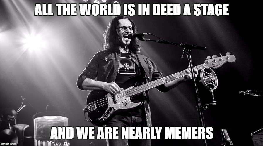 ALL THE WORLD IS IN DEED A STAGE AND WE ARE NEARLY MEMERS | made w/ Imgflip meme maker