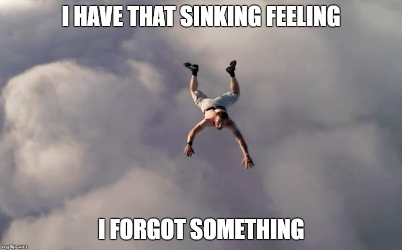 I HAVE THAT SINKING FEELING I FORGOT SOMETHING | made w/ Imgflip meme maker