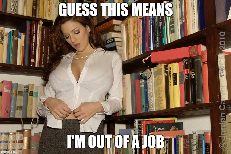 GUESS THIS MEANS I'M OUT OF A JOB | made w/ Imgflip meme maker
