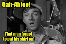 Gah-Ahlee! That man forgot to put his shirt on! | made w/ Imgflip meme maker