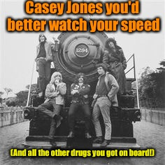 Casey Jones you'd better watch your speed (And all the other drugs you got on board!) | made w/ Imgflip meme maker