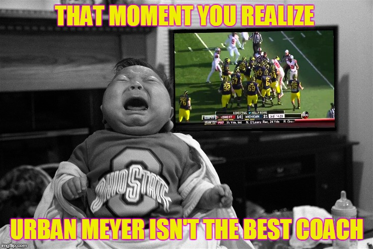 THAT MOMENT YOU REALIZE URBAN MEYER ISN'T THE BEST COACH | image tagged in michigan,ohio state,urban meyer,jim harbaugh,funny | made w/ Imgflip meme maker