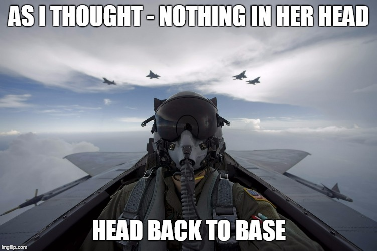 AS I THOUGHT - NOTHING IN HER HEAD HEAD BACK TO BASE | made w/ Imgflip meme maker