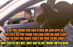 Abdul's World | SO YOU THINK YOU CAN STONE ME AND SPIT IN MY EYE?SO YOU THINK YOU CAN LOVE ME AND LEAVE ME TO DIE?OH, BABY, CAN'T DO THIS TO ME, BABY, JUS | image tagged in bohemian rhapsody,queen,wayne's world | made w/ Imgflip meme maker