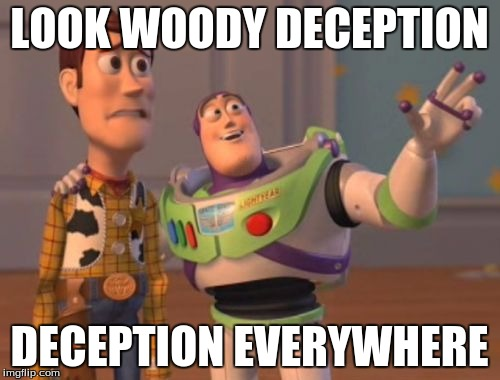 LOOK WOODY DECEPTION DECEPTION EVERYWHERE | made w/ Imgflip meme maker