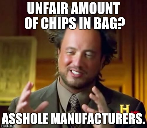 Ancient Aliens Meme | UNFAIR AMOUNT OF CHIPS IN BAG? ASSHOLE MANUFACTURERS. | image tagged in memes,ancient aliens | made w/ Imgflip meme maker