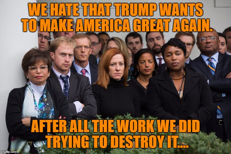 sore losers | WE HATE THAT TRUMP WANTS TO MAKE AMERICA GREAT AGAIN. AFTER ALL THE WORK WE DID TRYING TO DESTROY IT.... | image tagged in pissed off obama | made w/ Imgflip meme maker