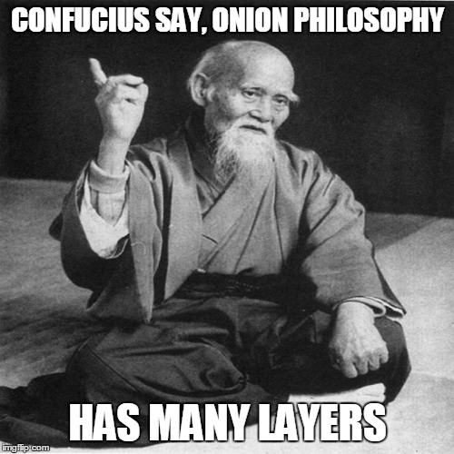 CONFUCIUS SAY, ONION PHILOSOPHY HAS MANY LAYERS | made w/ Imgflip meme maker